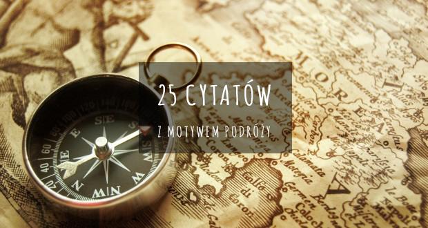 25 Najlepszych Cytatów Podróżniczych